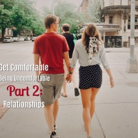 Get Comfortable Being Uncomfortable- Part 2: Relationships